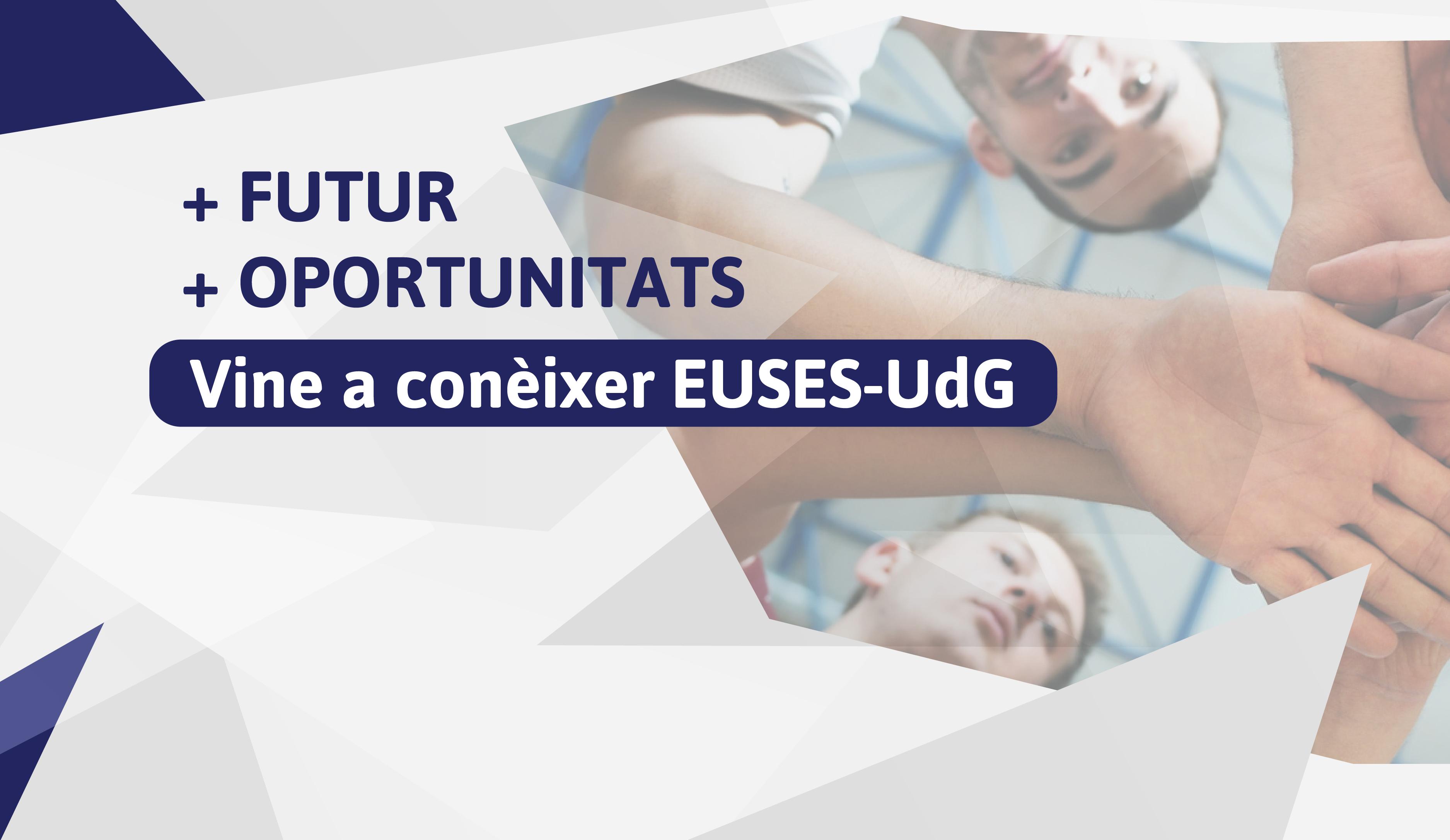 Vols conèixer les opcions formatives d'EUSES-UdG? T'esperem a les Jornades de Portes Obertes