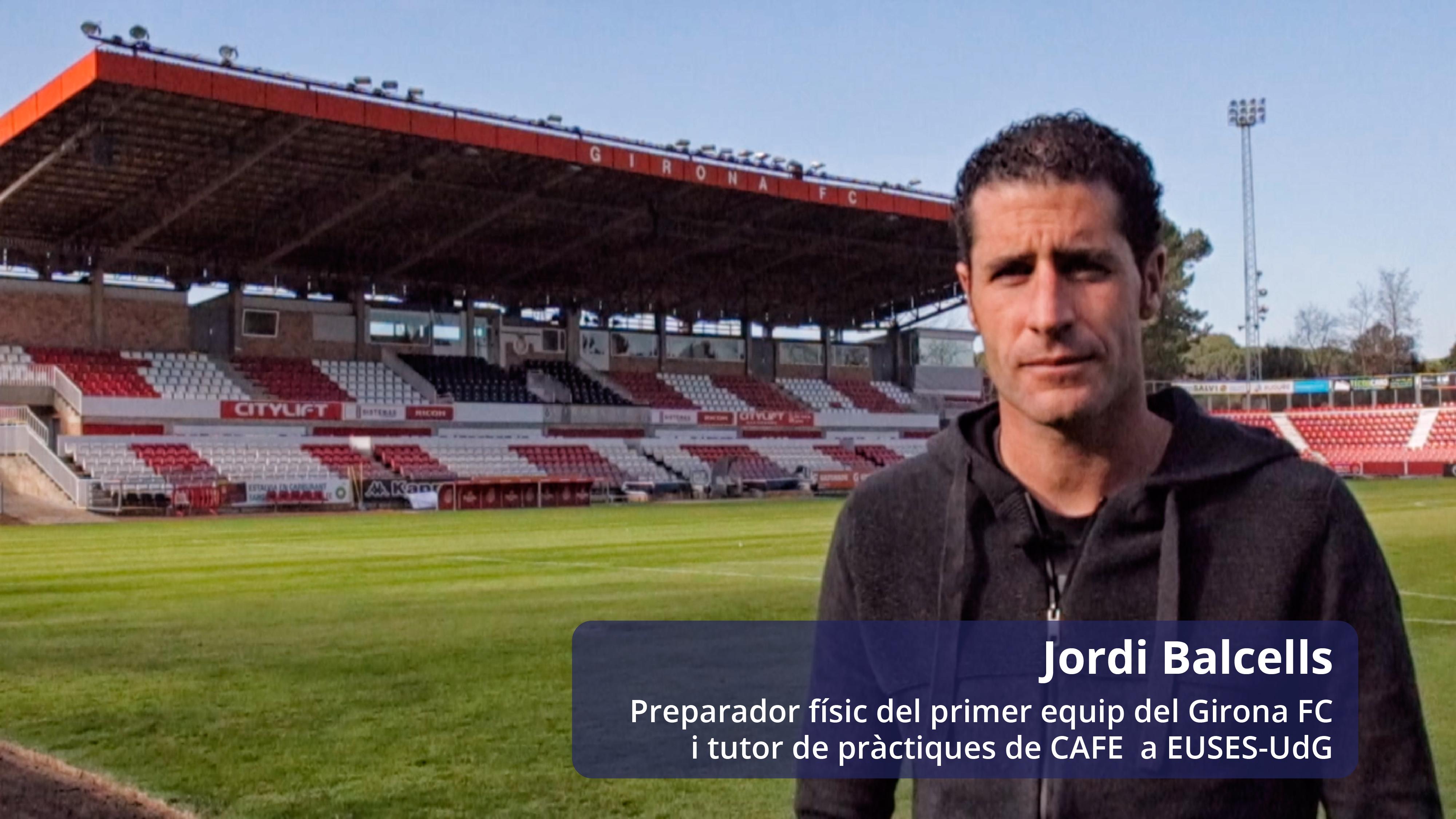 Conversem amb Jordi Balcells, preparador físic del primer equip del Girona FC i tutor de pràctiques del Grau en Ciències de l'Activitat Física i l'Esport d'EUSES-UdG